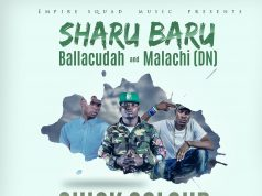 "Sharu Baru, Ballacudah & Malachi – ""Chick Colour"" (Prod. By Mega Mind)"