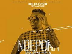 "Ben Da'Future ft. Jae Cash – ""Ndepona Delta"""