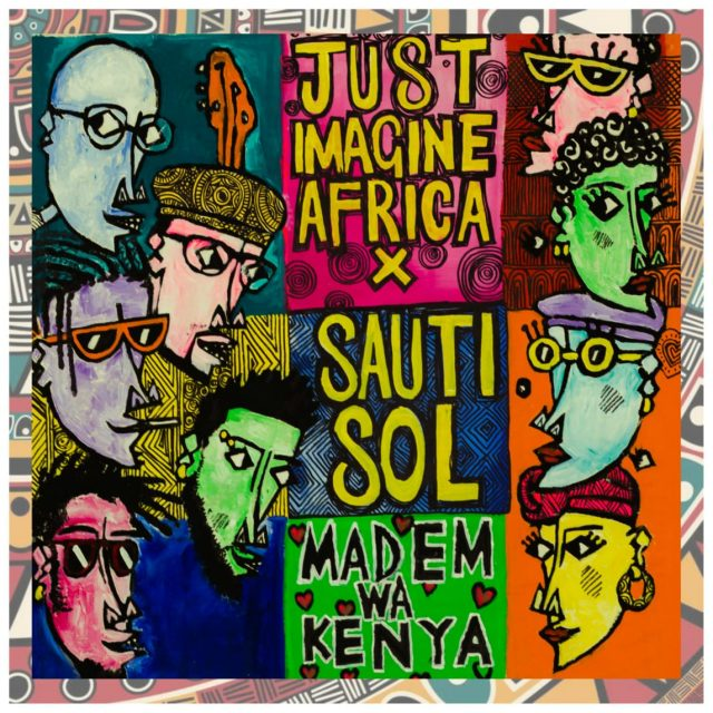 Just Imagine Africa , Sauti Sol ,Madem Wa Kenya,