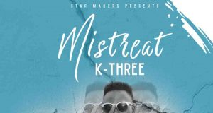 "K-Three – ""Mistreat"" (Prod. By Chrismo) [Audio]"