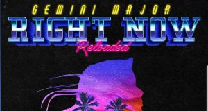 "Gemini Major X Nasty C X AKA X Tellaman X Emtee X Big Hash – ""Right Now Reloaded"" [Audio]"